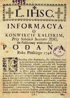 Informacya o konwikcie kaliskim Przy Szkołach Societatis Jesu, do Publicznej wiadomości podana Roku Pańskiego 1746