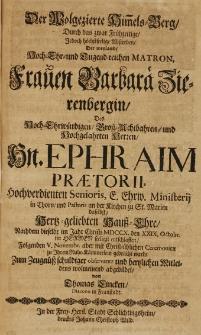 Der Wolgezierte Himmels-berg Durch das zwar Frühzeitige, jedoch höchstseelige Absterben der [...] Matron Frauen Barbarae Zierenbergin, des [...] Herren Ephraim Praetorii [...] Senioris [...] in Thorn und Pastoris an der Kirchen zu St. Marien [...] Hauss-Ehre, Nachdem dieselbe im Jahr Christi MDCCX. den XXIX. Octobr. [...] seeligst entschlaffen [...] abgebildet von Thomas Lincken Diacono in Fraustadt