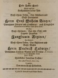 Der Liebe Zukker-Kunst wurde auff dem hochzeitlichen Liebes-Feste des [...] Ernst Wilhelm Bintzes [...] Bürgers und Confitirers in [...] Frau-Stadt, mit der [...] Jungfrauen Reginen, des [...] Herrn Friedrich Ludwigs [...] Tochter, Den 23sten Februarii, Anno 1683 vorgestellet von einem Wohl-Bekandten