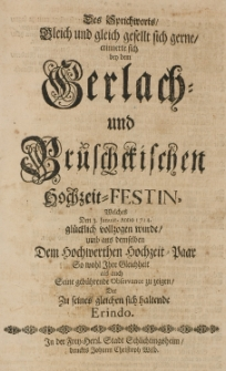 Des Sprichworts, gleich und gleich gesellt sich gerne, erinnerte sich bey dem Gerlach - und Brüschckischen Hochzeit-Festin, welches Den 3. Januar. Anno 1714 glücklich vollzogen wurde [...] der zu seines gleichen sich haltende Erindo