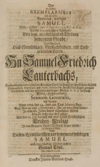Den im Leben Exemplarischen und im Tode Beweinens-würdigen Samuel Wolte [...] Bey dem [...] Grabe, Des [...] Samuel Friedrich Lauterbachs, [...] Alss Derselbe Anno 1728. den 24. Iunii [...] seinen Geist auffgab [...] mit einer Christ Priesterlichen Leichen-Predigt [...] vorstellen [...]