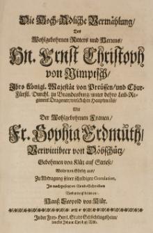 Die hoch-adliche Vermählung des [...] Ernst Christoph von Nimptsch [...] mit der [...] Sophia Erdmuth, verwittibter von Döbschütz, gebohrnen von Klüx aus Striese, wolte [...] zu Abtragung seiner schuldigen Gratulation [...] bedienen [...]