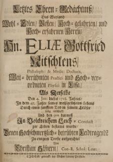 Letztes Ehren-Gedächtniss, des [...] Eliae Gottfried Nitschkens [...], als derselbe den 4. Jan. dieses 1718 Jahres [...] seelig entschlieff [...] aufgerichtet von [...]