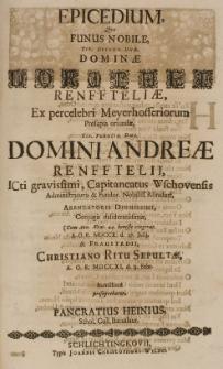 Epicedium quo funus nobile [...] Dorotheae Renffteliae, ex percelebri Meyerhofferium prosapia oriundae [...] Andreae Renfftelii [...] conjugis [...] A. O. R. MDCCX d. 27 Julij, [et] Fraustadii [...] sepultae A. O. R. MDCCXI d. 13. Febr. humillime prosequebatur [...]
