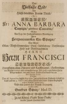 Das Vielfache Leid der höchst-bertrübten Frauen Wittib [...] Anna Barbara Teupitzin gebohrner Conradin [...] des [...] Francisci Teupitzes [...] Den 26. Septembris dieses 1690sten Jahres [...]
