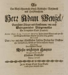 Als der Wohl-Ehrenveste Gross-Achtbahre Wohlweise und Hochbenahmte herr Adam Wentzel [...] Burgermeister der [...] Fraustad, Anno 1691. d. 24. Augusti im 57sten Jahre seines Alters [...] sein Leben seelig geendet [...] bejammerte den kläglichen Verlust [...]
