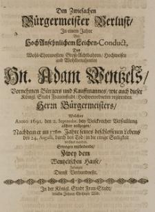 Den zwiefachen Bürgermeister Verlust in einem Jahre bey hoch-ansehnlichem Leichen-Conduct des [...] Adam Wentzels [...] Kaufmannes [...] welcher Anno 1691 den 2. Septembr. [...] allhier vollzogen [...] erwogen mitleidende, zwey dem Wentzelischen Hause jederzeit Dienst Verbundeste