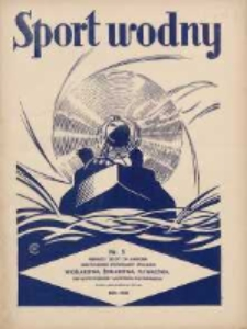 Sport Wodny: dwutygodnik poświęcony sprawom wioślarstwa, żeglarstwa, pływactwa, turystyki wodnej i jachtingu motorowego 1938.04 R.14 Nr5