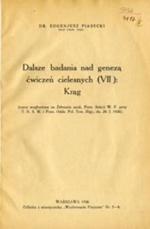 Dalsze badania nad genezą ćwiczeń cielesnych (VII): Krąg: (rzecz wygłoszona na Zebraniu nauk. Pozn. Sekcji W.F. przy T.N.S.W. i Pozn. Oddz. Pol. Tow. Higj., dn. 28 I 1936)