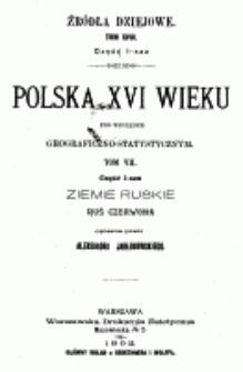 Polska XVI wieku pod względem geograficzno-statystycznym. T. 7. Ziemie ruskie. Ruś Czerwona. Cz. 1