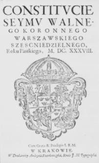 Constitucie Seymu Walnego Koronnego Warszawskiego szescniedzielnego, Roku Pańskiego, M.DC.XXXVIII.