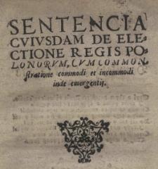 Sentencia cuiusdam de electione regis Polonorum, cum commonstratione commodi et incommodi inde emergentis