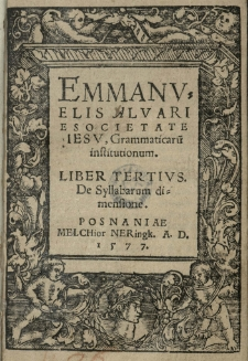 Emmanueli Alvari e Societate Iesu Grammaticarum institutionum. Liber tertius De Syllabarum dimensione