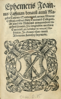Ephemeris Joannis Caffman [...] ad annum [...] n [Rok] 1532 p [...] Pro longitudine meridiani Cracoviensis, per tabulas vt vocant resolutas, in [...] vsum [...] astronomie studiosorum supputata [...]