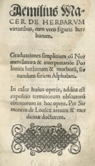De herbarum virtutibus, cum veris figuris herbarum. [...] addita est expositio terminorum obscurorum contentorum in hoc opere. Per Simonem de Lovicz [...]