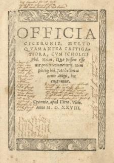 Officia Ciceronis [Marcii Tullii] multo [...] castigatoria, cum scholiis Phil[ippi] Melan[chthonis] [...]