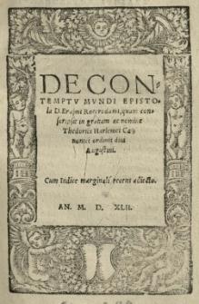 De contemptu mundi Epistola [...] Erasmi [Desiderii] Roterodami, quam conscripsit in gratiam ac nomine Theodorici Harlemei [...]
