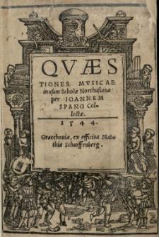 Qvaestiones mvsicae in usum Scholae Northusianae per Ioannem Spang[enbergium] collectae