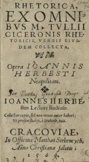 Rhetorica, ex omnibus M[arci] Tullii Ciceronis rhetoricis, verbis eiusdem collecta. Opera Joannis Herbesti [...]