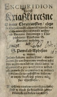 Enchiridion to iest Kxiąszki ręczne o nauce Chrzesćiańskiey, cżego sie chrześćianski cżłowiek dzierżeć ma czasu ninieyszey roznośći wiary od [...] wydane