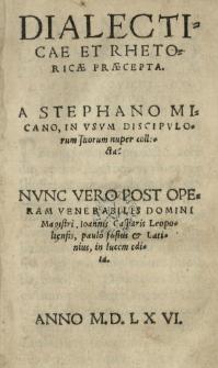 Dialecticae et rhetoricae praecepta a [...] in usum discipulorum collecta. Post operam [...] Ioannis Casparis Leopoliensis edita
