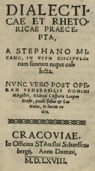 Dialecticae et rhetoricae praecepta a [...] in usum discipulorum collecta. Post operam [...] Ioannis Casparis Leopoliensis [...] aedita