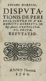 Jacobi Gorscii Disputationis De periodis contra se a Benedicto Herbesto [...] editae, refutatio
