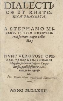 Dialecticae et rhetoricae praecepta a [...] in usum discipulorum suorum nuper collecta; nunc [...] post operam [...] Iohannis Casparis Leopoliensis [...] in lucem edita