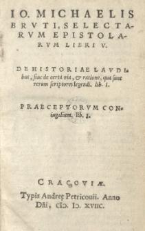 Selectarum Epistolarum Libri V. De Historiae Laudibus, sive de certa via et ratione qua sunt rerum sciptores legendi [...]. Praeceptorum Coniugalium lib. I.