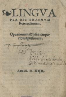 Lingua per Des[iderium] Erasmum Roterodamum. Opus novum, et hisce temporibus aptissimum