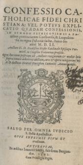 Confessio catholicae fidei Christiana: vel potius explicatio quaedam confessionis in Synodo Petricoviensi [...] factae anno 1560 [rz.]. Auctore [...] Stanislao Hosio [...]