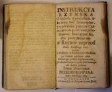 Instrukcya Rzymska o Sądach, y processach, iako maią być formowane, y wydawane przećiw Czarownicom y rożnemi zabobonami bawiącym się, abo podeyzrzanym. W Rzymie naprzód Roku Pańskiego 1657. potym w Polszcze w Klasztorze Oliwskim po łacinie wydana 1682. Znowu po polsku wytłumaczona, y Z dozwoleniem urzędu Duchownego do druku podana