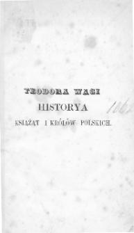 Teodora Wagi historya książąt i królów polskich krótko zebrana dla lepszego użytku wydaniem wileńskiem 1824 znacznie przerobiona i pomnożona