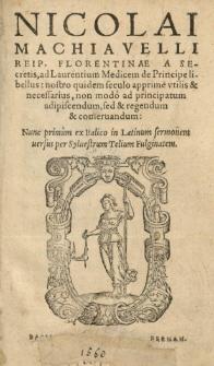 [...] De Principe libellus [...] Nunc primum ex Italico in Latinum sermonem versus per Syluestrum Telium Fulginatum