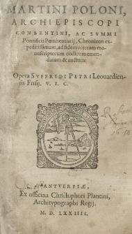 Martini Poloni [...] Chronicon [...] emendatum et auctum: opera Suffridi Petri Leovardiensis [...]