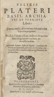 [...] De febribus liber: genera, causas et curationes febrium tribus capitibus proponens Praefixis tabulis tribus: ordinem et methodum singulorum capitum demonstrantibus [...]
