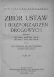 Zbiór ustaw i rozporządzeń drogowych wydanych od dnia 1 kwietnia 1928 roku do dnia 1 stycznia 1930 r. T.4