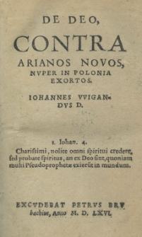 De Deo, contra Arianos novos, nvper in Polonia exortos. Iohannes VVigandvs