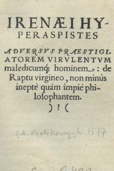 Irenaei Hyperaspistes Adversus praestigiatorem virulentum maledicumque hominem: de raptu virgineo, non minus inepte quam impie philosophantem