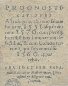 Prognosticationes astrologicae, ab anno [...] 1551 usque in annum 1570 [...] per [...]