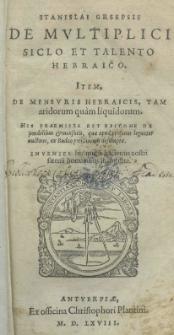 Stanislai Grsepsii De Multiplici Siclo et Talento Hebraico. Item De Mensuris Hebraicis, tam aridorum quam liquidorum [...]