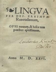 Lingua per Des[iderium] Erasmum Roterodamum Opus novum, et hisce temporibus aptissimum