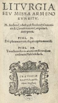 Liturgia seu missa Armenorum ritu. M. Andrea Lubelczyk Bochnen. Canonico et Concionatore Leopolien. interprete [...]