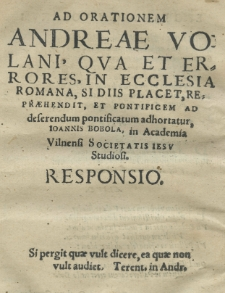 Ad orationem Andreae Volani, qva et errores in ecclesia Romana [...] repraehendit et pontificem ad deserendum pontificatum adhortatur, Joannis Bobola [...] responsio