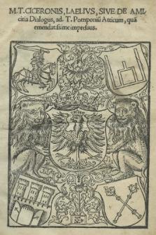 M. T. Ciceronis Laelius, sive De amicitia dialogus, ad T[itum] Pomponium Atticum quam emendatissime impressus