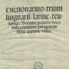 Dictionarius trium linguaru[m] latine. teutonice. boemice potiora vocabula continens: peregrinantibus [...] utilis