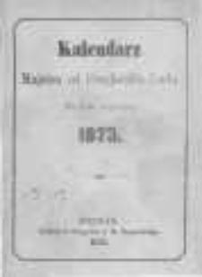 Polski Kalendarz Katolicki dla Kochanych Wiarusów na rok zwyczajny 1873 napisany po raz dwunasty przez Majstra od Przyjaciela Ludu. (Ignacego Danielewskiego w Chełmnie)