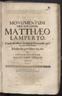 Monumentum viro Nobilissimo Matthaeo Lamperto, Fraustadiensium quondam proconsuli optime merito Consuli Emerito Scholarchae gravissimo, [et]c. [et]c. cum anno M.DC.XCIII. d. XXVII Julij solennissimis exequiis honoraretur sacratum