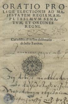 Oratio pro lege electionis ad Maiestatem Regiam [...] Senatum, et Ordines Regni. Cui addita est [...] deliberatio de bello Turcico