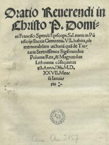 Oratio [...] Francisci Speruli episcopi S. Leonis in po[n]tificiis [...] Clementis VII. habita, ob memorabilem uictoria[m] qua[m] de Tartaris [...] Sigismundus Poloniae rex [...] co[n]sequutus est. Anno [...] 1527 [rom.] mense Ianuario